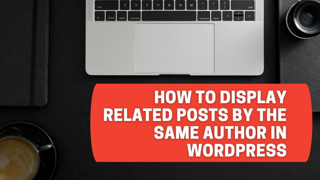 Feature Image of How To Display Related Posts by the Same Author In WordPress