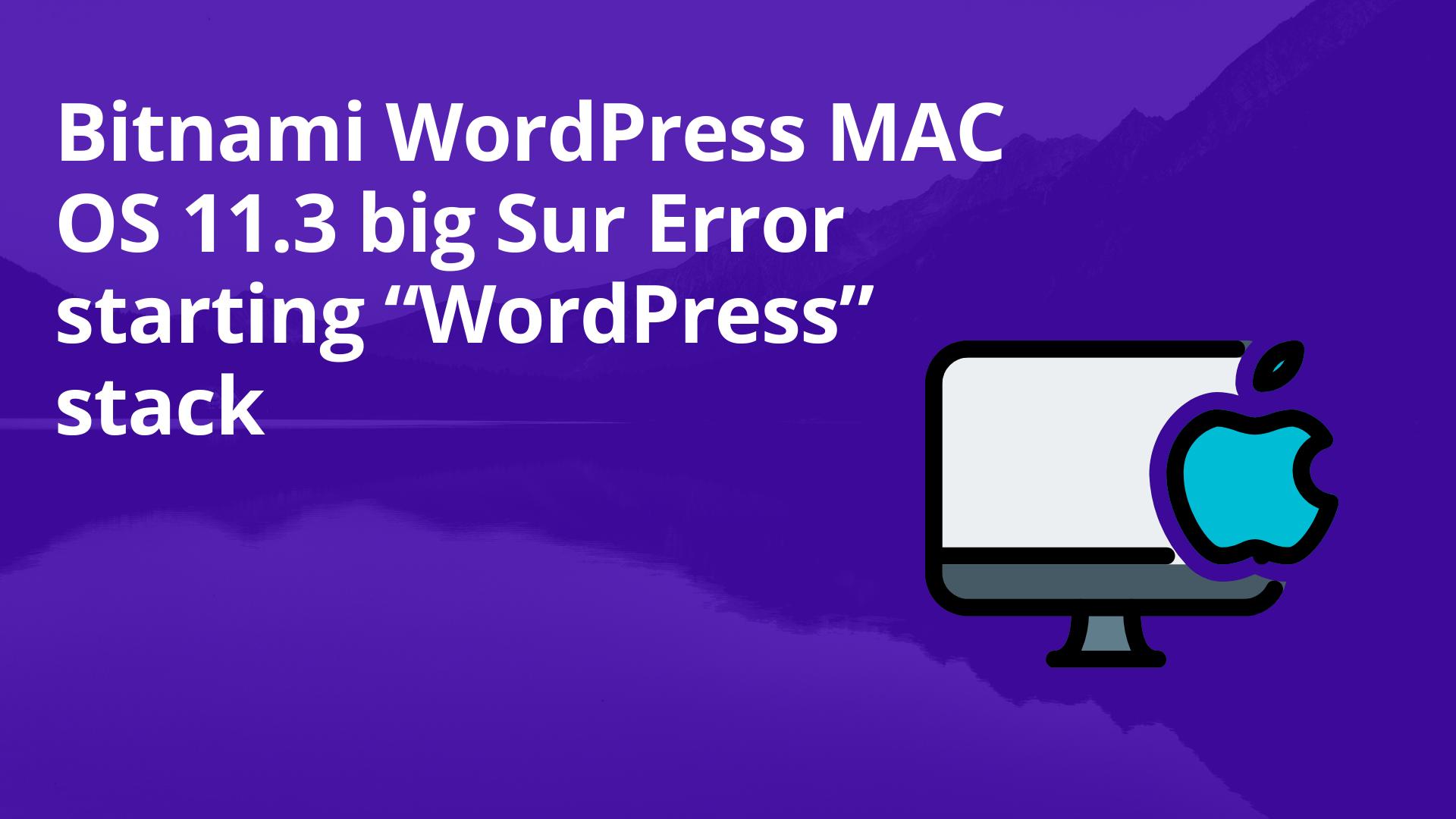 "Feature image of How to Solve the Bitnami WordPress MAC OS 11.3 big Sur Error starting ""WordPress"" stack"